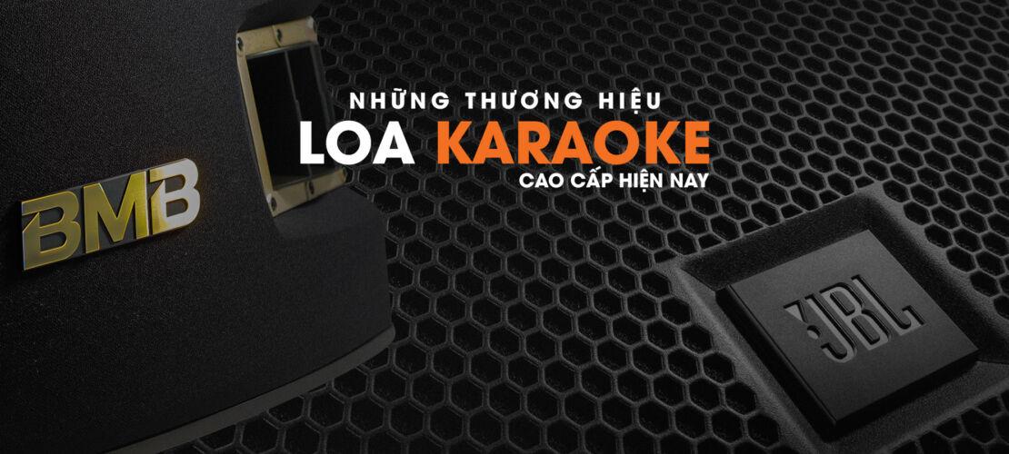 Những Thương Hiệu Loa Karaoke Cao Cấp Hiện Nay