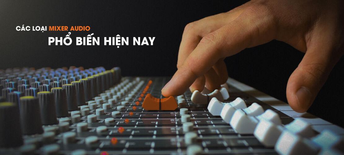 Các Loại Mixer Audio Phổ Biến Hiện Nay