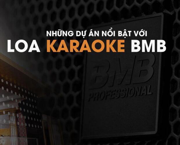những dự án nổi bật với loa karaoke bmb