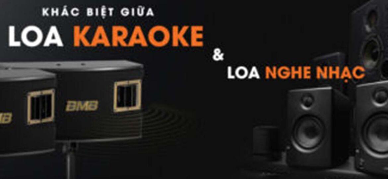 sự khác biệt giữa loa karaoke & loa nghe nhạc