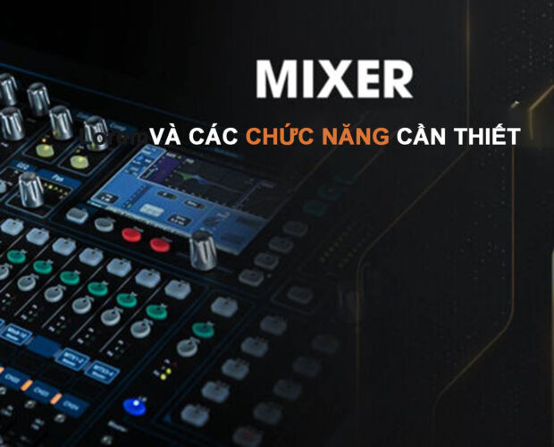 Mixer và các chức năng cần thiết